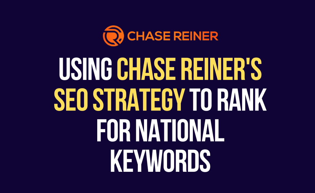 Using Chase Reiner's SEO Strategy to Rank for National Keywords