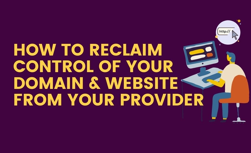 How to Reclaim Control of Your Domain & Website From Your Provider